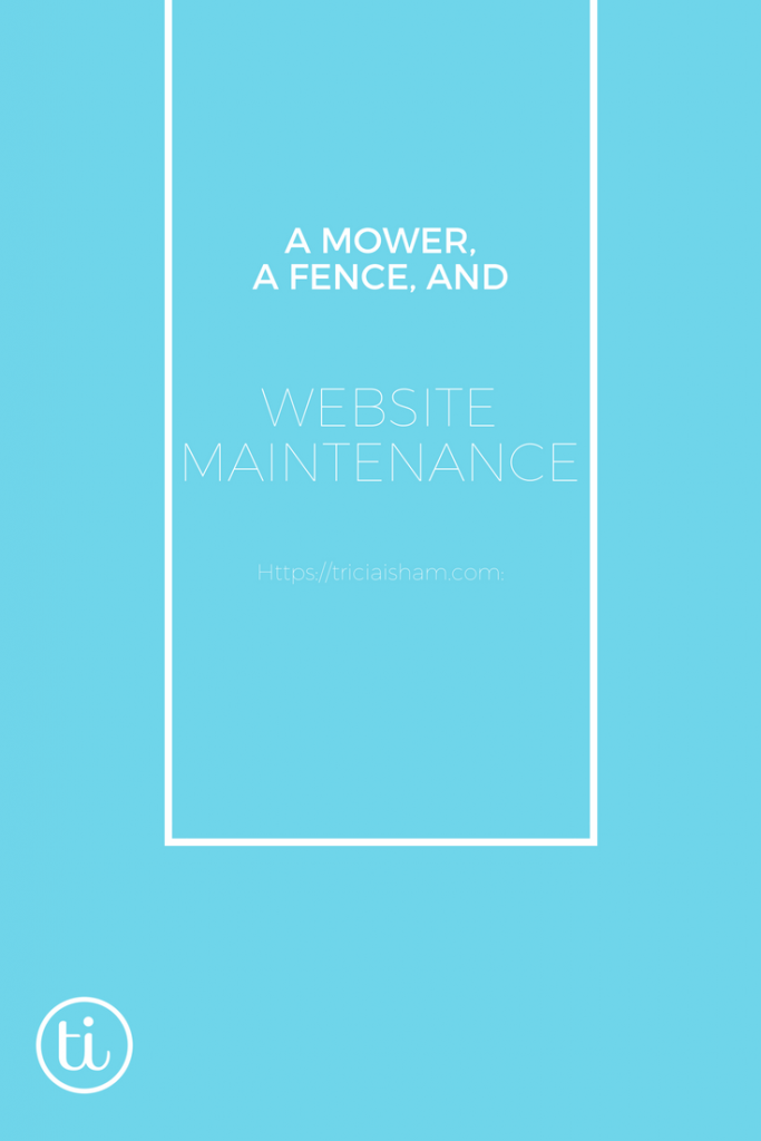What do a mower, a fence and a lawnmower have to do with website maintenance? https://triciaisham.com