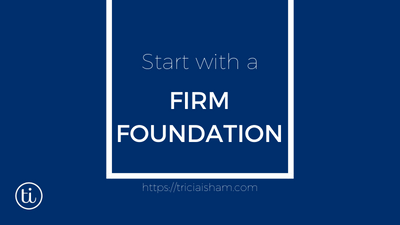 Start with a Firm Foundation