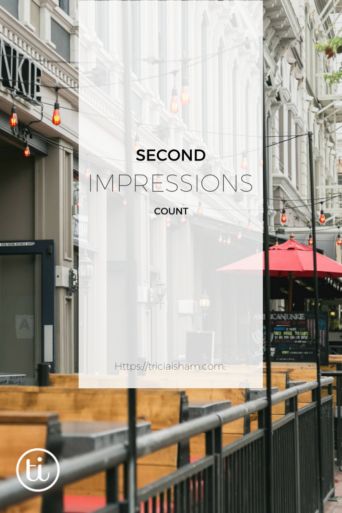 Second Impressions are just as important as first impressions. Read more at https://triciaisham.com