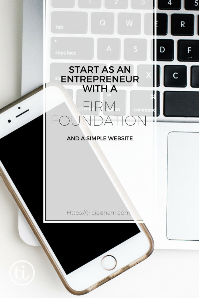 Start your business as an entrepreneur on a firm foundation (and with a simple website) Read more at https://triciaisham.com