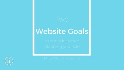 Two Possible Website Goals