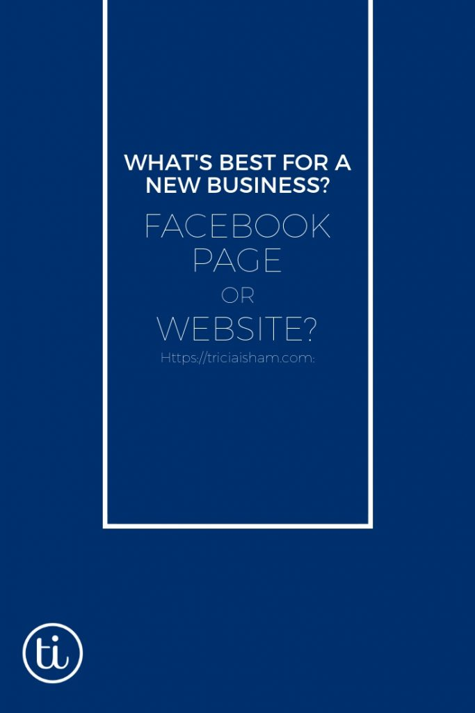 What should a new business start with? A facebook page or a website?