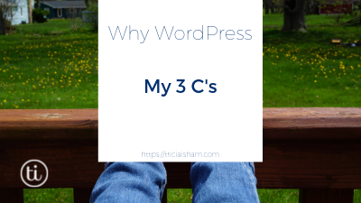 Why WordPress ~ My 3 C's