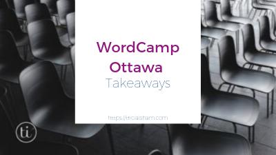 WordCamp Ottawa Takeaways
