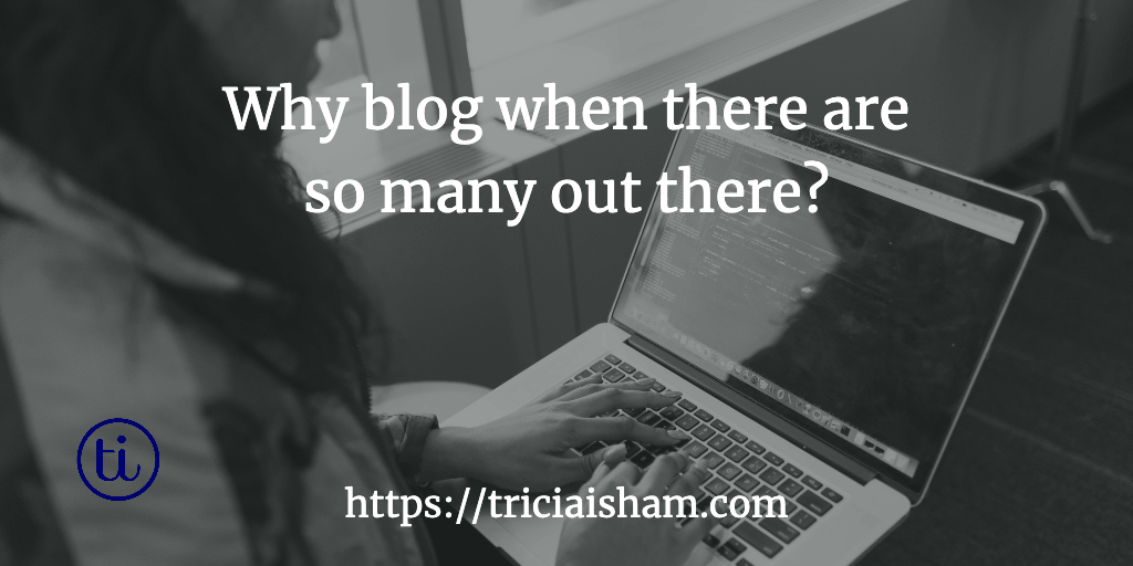 Why blog when there are so many out there?