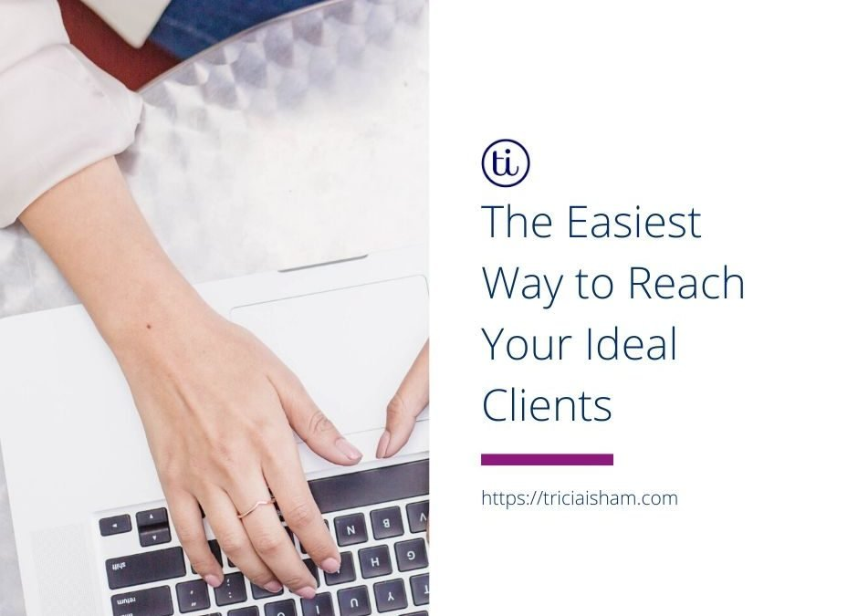 The Easiest Way to Reach Your Ideal Clients