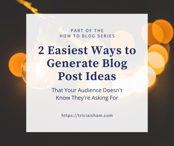 Light bulbs! two easiest ways to generate blog post ideas that your audience doesn't know they're asking for