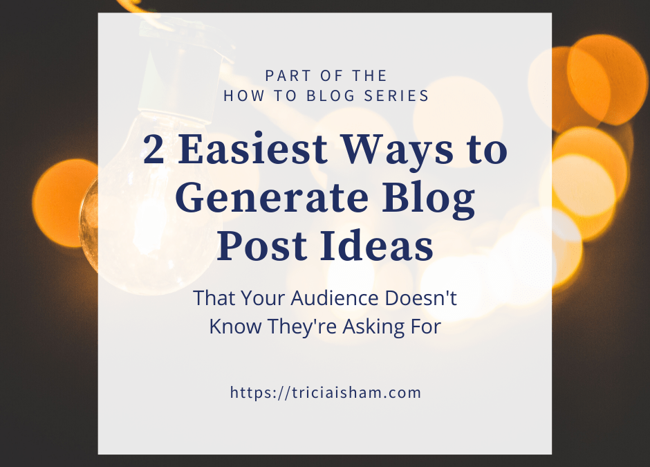 The two easiest ways to generate blog post ideas