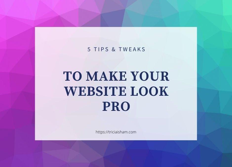 5 Tips and Tweaks to Make Your DIY Website Look Pro