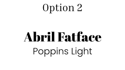 Font option 2: Abril Fatface and Poppins light